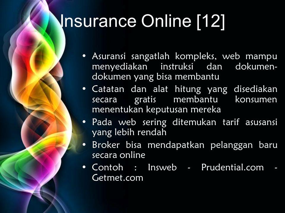 Insurance Online [12] Asuransi sangatlah kompleks, web mampu menyediakan instruksi dan dokumen-dokumen yang bisa membantu.